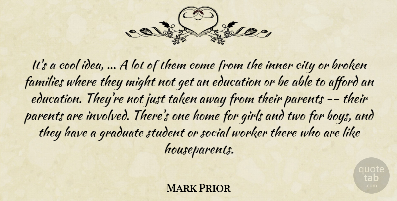 Mark Prior Quote About Afford, Broken, City, Cool, Education: Its A Cool Idea A...
