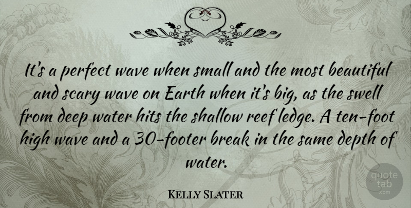 Kelly Slater Quote About Break, Depth, Earth, High, Hits: Its A Perfect Wave When...