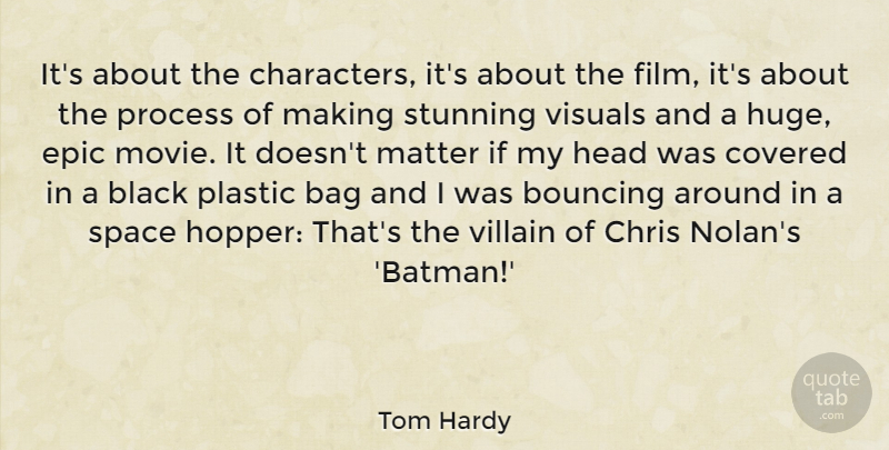Tom Hardy Quote About Bag, Bouncing, Chris, Covered, Epic: Its About The Characters Its...