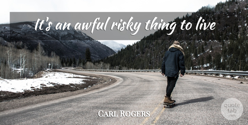 Carl Rogers Quote About Awful: Its An Awful Risky Thing...