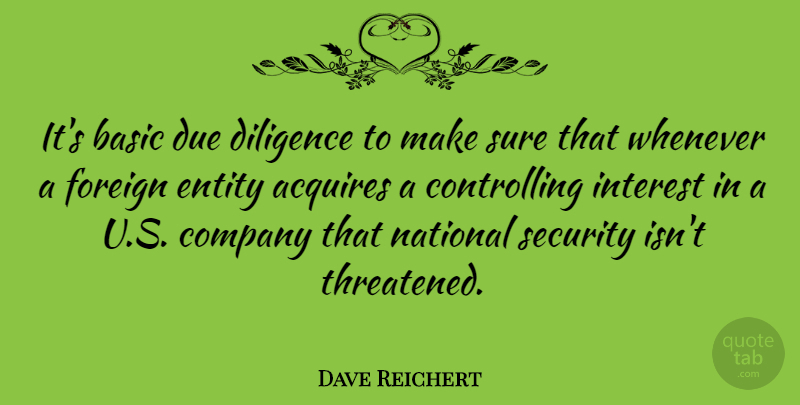 Dave Reichert Quote About Acquires, Basic, Due, Entity, Foreign: Its Basic Due Diligence To...