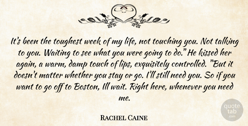 Rachel Caine Quote About Boston, Talking, Touching You: Its Been The Toughest Week...
