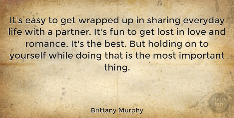 Brittany Murphy Quote About Fun, Lost Love, Romance: Its Easy To Get Wrapped...