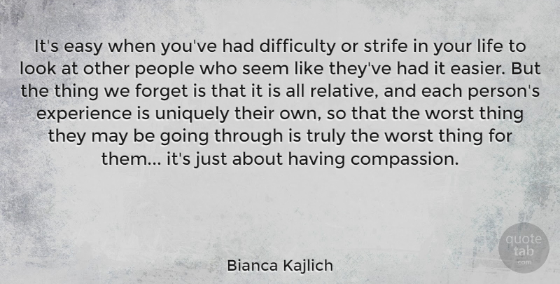 Bianca Kajlich Quote About Difficulty, Easy, Experience, Forget, Life: Its Easy When Youve Had...