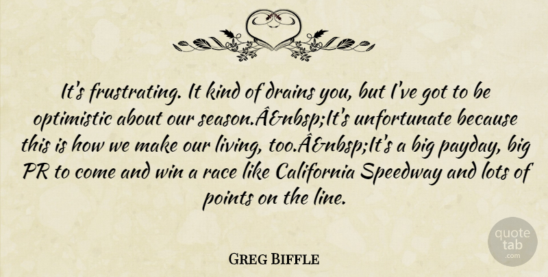 Greg Biffle Quote About California, Lots, Optimistic, Points, Race: Its Frustrating It Kind Of...
