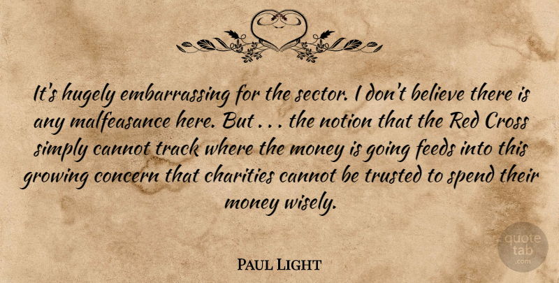 Paul Light Quote About Believe, Cannot, Charities, Concern, Cross: Its Hugely Embarrassing For The...