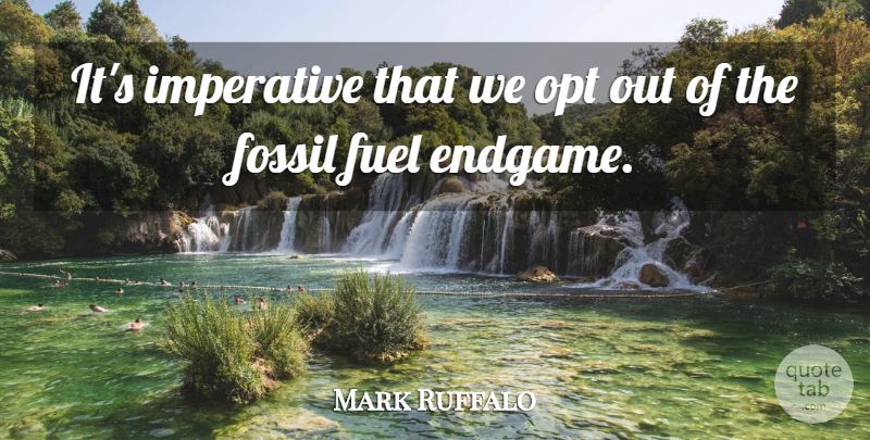 Mark Ruffalo Quote About Imperative: Its Imperative That We Opt...