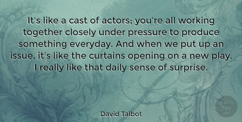 David Talbot Quote About Play, Issues, Everyday: Its Like A Cast Of...