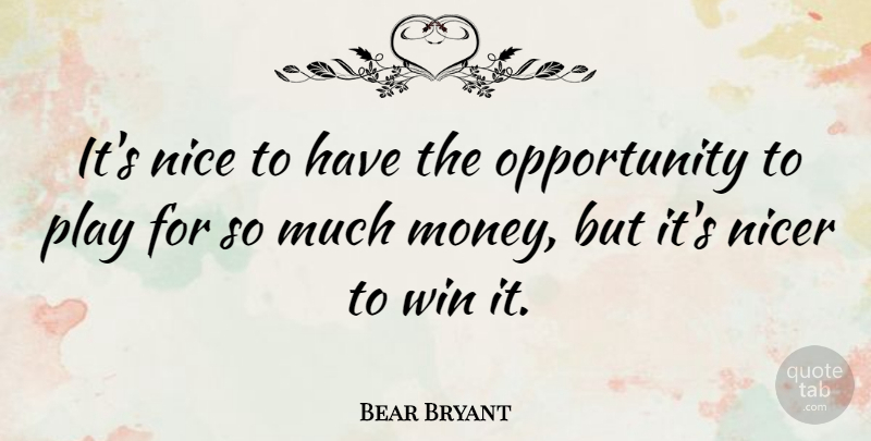 Bear Bryant Quote About Nice, Golf, Opportunity: Its Nice To Have The...