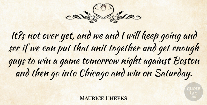 Maurice Cheeks Quote About Against, Boston, Chicago, Game, Guys: Its Not Over Yet And...