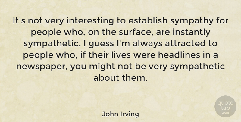 John Irving Quote About Attracted, Establish, Guess, Headlines, Instantly: Its Not Very Interesting To...