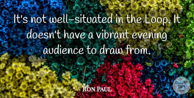 Ron Paul Quote About Audience, Draw, Evening, Vibrant: Its Not Well Situated In...