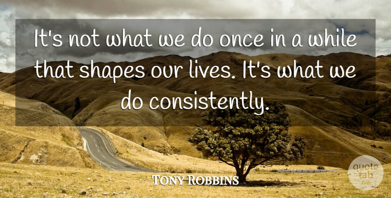 Tony Robbins Quote About Inspirational, Motivational, Encouraging: Its Not What We Do...