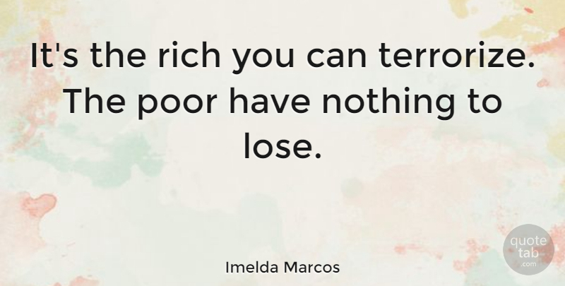 Imelda Marcos Quote About Reality, Rich, Poor: Its The Rich You Can...