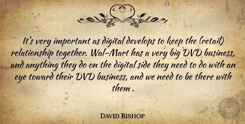 David Bishop Quote About Develops, Digital, Dvd, Eye, Relationship: Its Very Important As Digital...