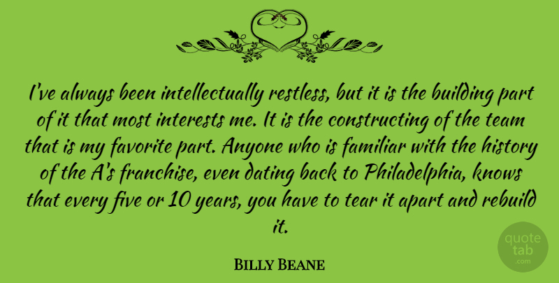 Billy Beane Quote About Anyone, Apart, Building, Dating, Familiar: Ive Always Been Intellectually Restless...