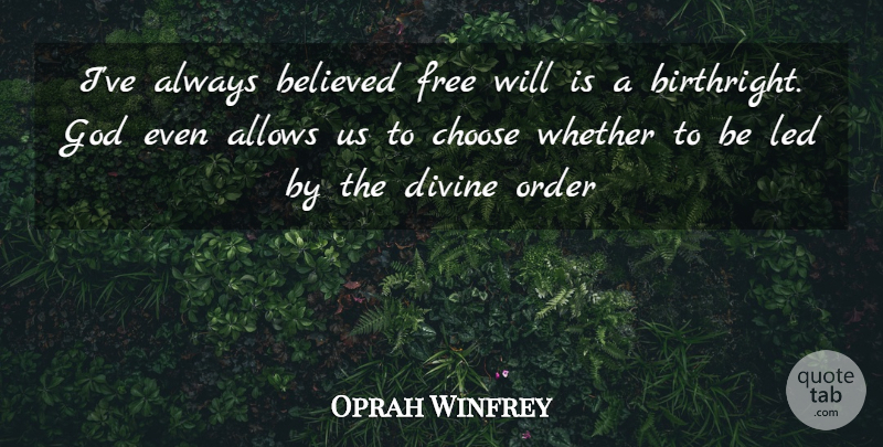 Oprah Winfrey Quote About Love, Life, Divine Order: Ive Always Believed Free Will...