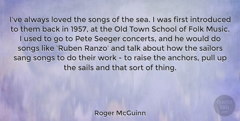 Roger McGuinn Quote About Folk, Introduced, Loved, Music, Pull: Ive Always Loved The Songs...