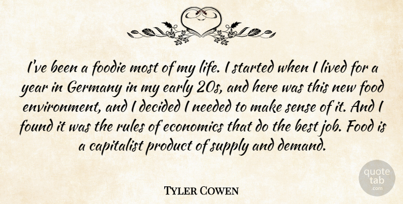 Tyler Cowen Quote About Best, Capitalist, Decided, Early, Economics: Ive Been A Foodie Most...