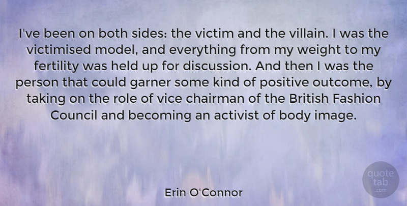 Erin O'Connor Quote About Activist, Becoming, Body, Both, British: Ive Been On Both Sides...