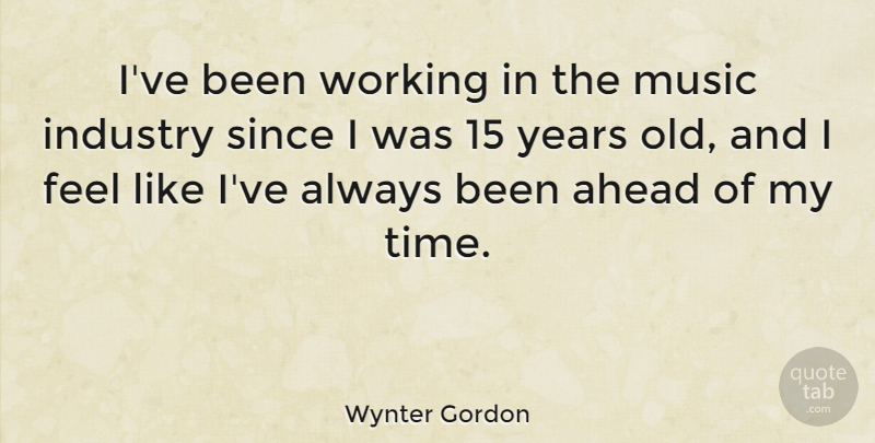 Wynter Gordon Quote About Industry, Music, Since, Time: Ive Been Working In The...