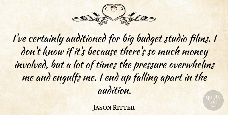 Jason Ritter Quote About Apart, Budget, Certainly, Falling, Money: Ive Certainly Auditioned For Big...