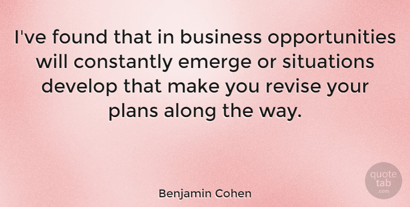 Benjamin Cohen Quote About Along, American Judge, Business, Constantly, Develop: Ive Found That In Business...