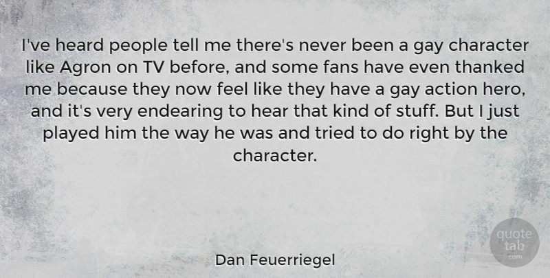 Dan Feuerriegel Quote About Endearing, Fans, Gay, Heard, People: Ive Heard People Tell Me...