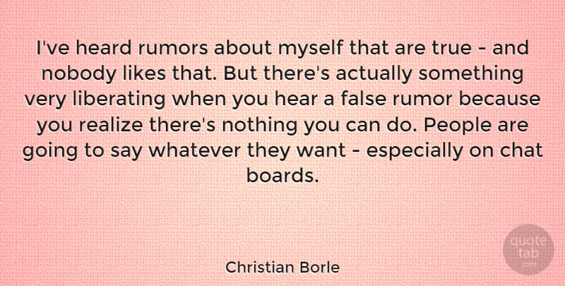 Christian Borle Quote About Chat, False, Heard, Liberating, Likes: Ive Heard Rumors About Myself...