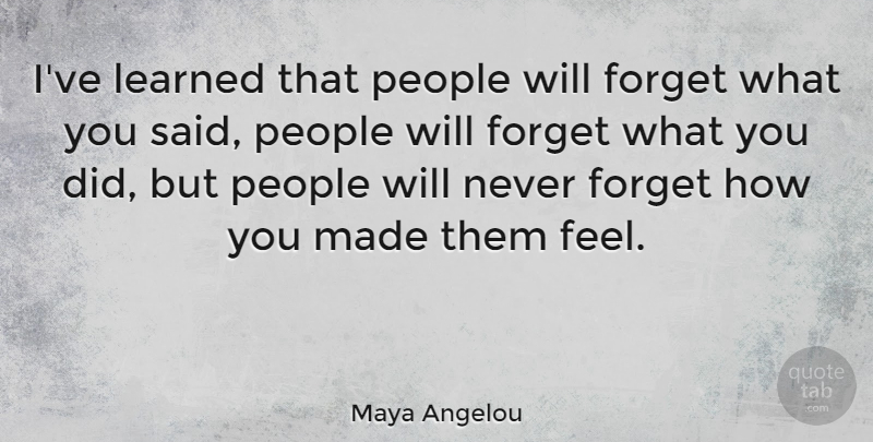 Maya Angelou Quote About Inspirational, Life, Motivational: Ive Learned That People Will...