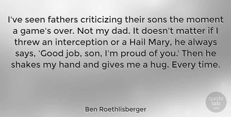 Ben Roethlisberger Quote About Dad, Fathers, Gives, Good, Hail: Ive Seen Fathers Criticizing Their...