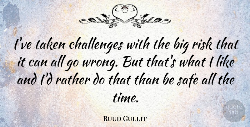 Ruud Gullit Quote About Taken, Risk, Challenges: Ive Taken Challenges With The...