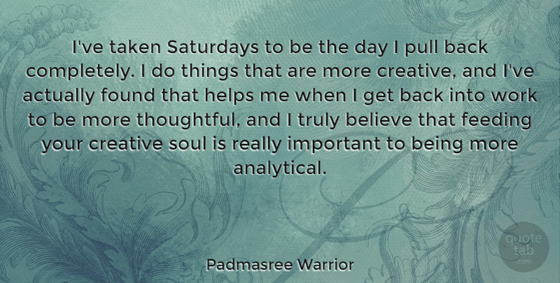 Padmasree Warrior Quote About Believe, Feeding, Found, Helps, Pull: Ive Taken Saturdays To Be...