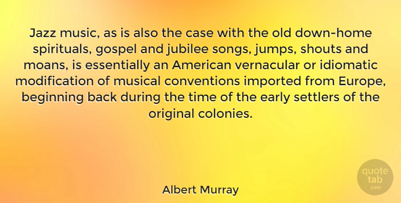 Albert Murray Quote About Beginning, Case, Early, Gospel, Imported: Jazz Music As Is Also...