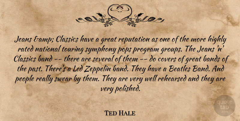 Ted Hale Quote About Band, Bands, Beatles, Classics, Covers: Jeans Amp Classics Have A...