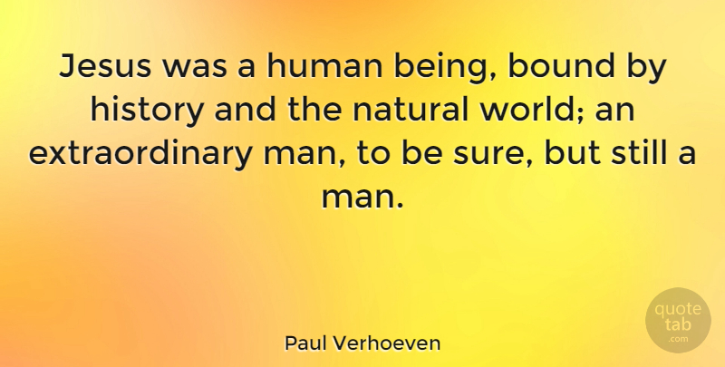 Paul Verhoeven Quote About Bound, History, Human: Jesus Was A Human Being...
