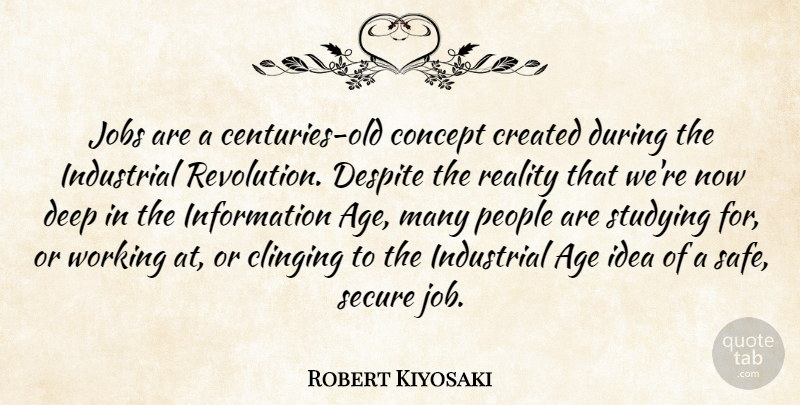 Robert Kiyosaki Quote About Jobs, Reality, Ideas: Jobs Are A Centuries Old...