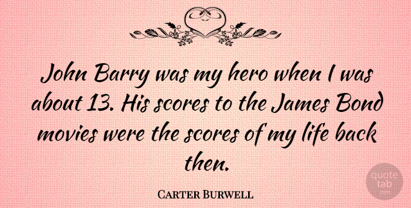 Carter Burwell Quote About Hero, Ties, Score: John Barry Was My Hero...