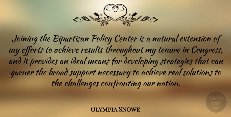 Olympia Snowe Quote About Bipartisan, Broad, Center, Developing, Efforts: Joining The Bipartisan Policy Center...