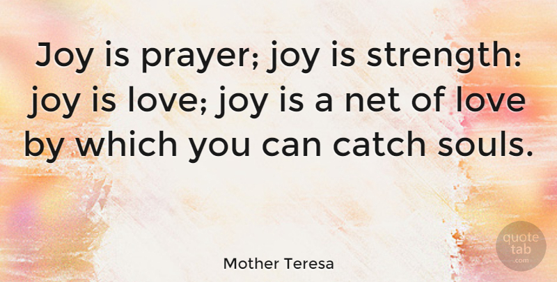 Mother Teresa Quote About Catch, Happiness, Joy, Love, Net: Joy Is Prayer Joy Is...
