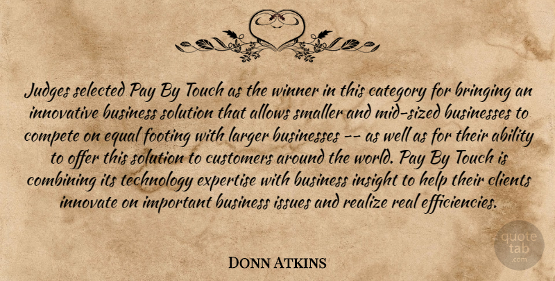 Donn Atkins Quote About Ability, Bringing, Business, Businesses, Category: Judges Selected Pay By Touch...