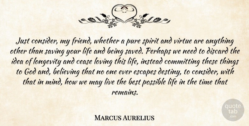Marcus Aurelius Quote About Life, Believe, Destiny: Just Consider My Friend Whether...
