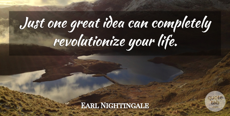 Earl Nightingale Quote About Ideas, Great Idea, Just One: Just One Great Idea Can...