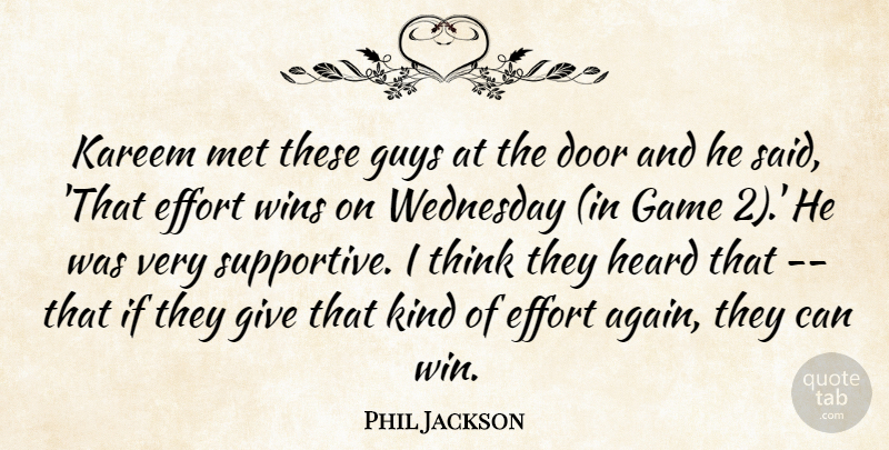 Phil Jackson Quote About Door, Effort, Game, Guys, Heard: Kareem Met These Guys At...