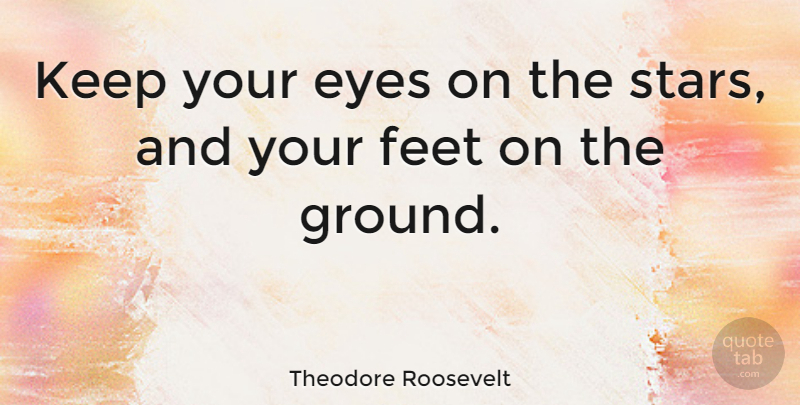Theodore Roosevelt Quote About Love, Dream, Stars: Keep Your Eyes On The...