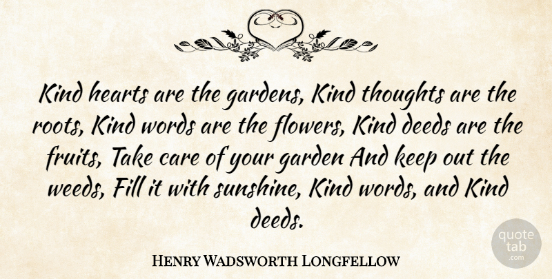 Henry Wadsworth Longfellow Quote About Weed, Kindness, Flower: Kind Hearts Are The Gardens...