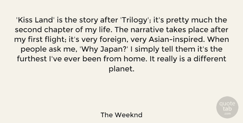 The Weeknd Quote About Ask, Chapter, Furthest, Home, Life: Kiss Land Is The Story...