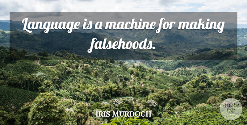Iris Murdoch Quote About Inspirational, Machines, Language: Language Is A Machine For...