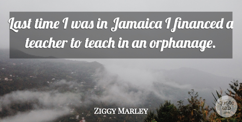 Ziggy Marley Quote About Teacher, Teaching, Jamaica: Last Time I Was In...