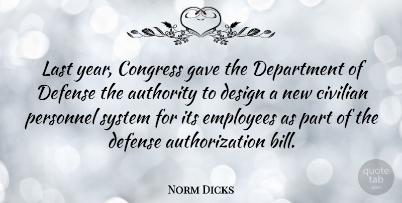 Norm Dicks Quote About Years, Design, Defense: Last Year Congress Gave The...